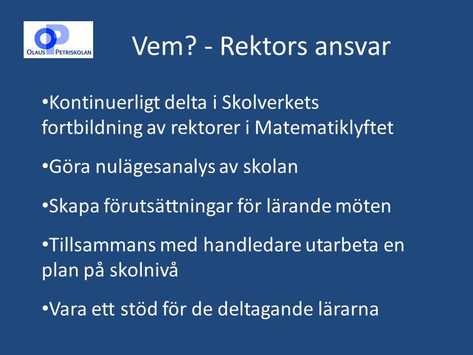 Vem - Rektors ansvar Kontinuerligt delta i Skolverkets fortbildning av rektorer i Matematiklyftet.