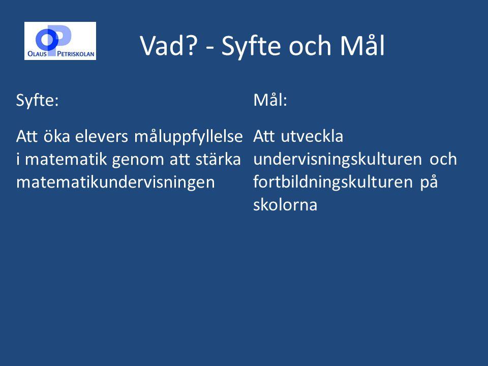 Vad - Syfte och Mål Mål: Att utveckla undervisningskulturen och fortbildningskulturen på skolorna.