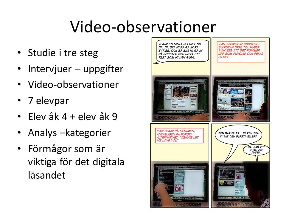 Video-observationer Studie i tre steg Intervjuer – uppgifter