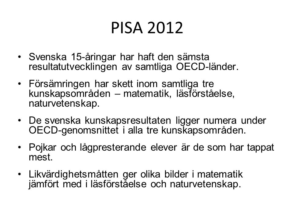 PISA 2012 Svenska 15-åringar har haft den sämsta resultatutvecklingen av samtliga OECD-länder.