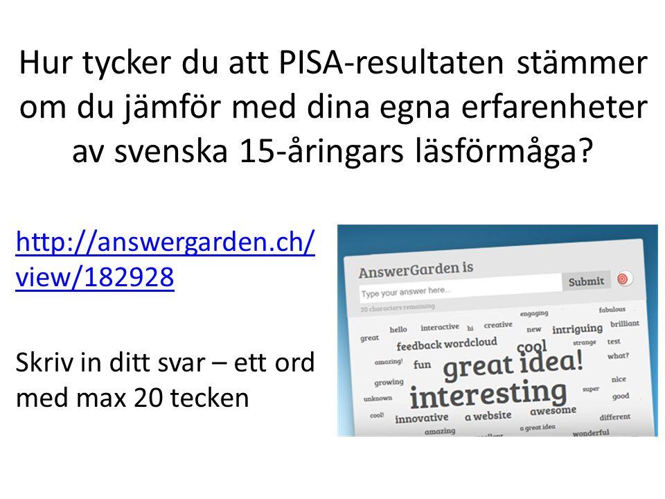 Hur tycker du att PISA-resultaten stämmer om du jämför med dina egna erfarenheter av svenska 15-åringars läsförmåga