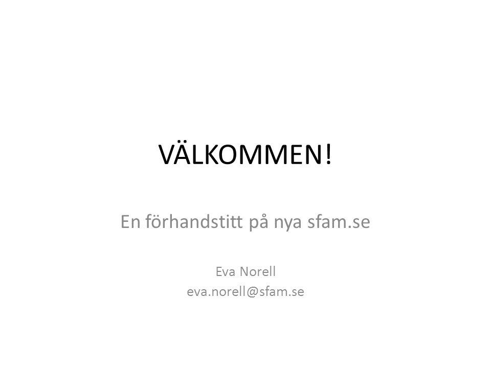 En förhandstitt på nya sfam.se Eva Norell eva.norell@sfam.se