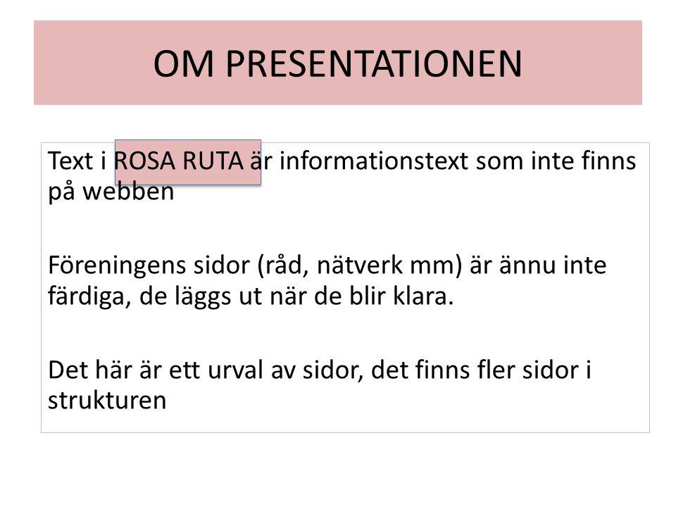 OM PRESENTATIONEN Text i ROSA RUTA är informationstext som inte finns på webben.