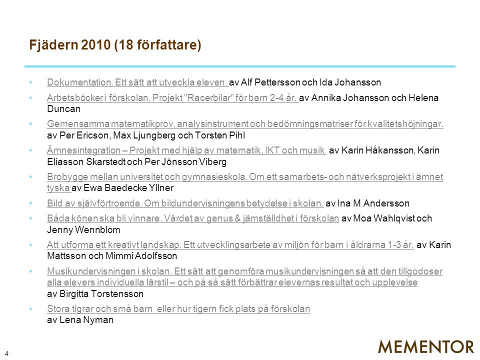 Fjädern 2010 (18 författare) Dokumentation. Ett sätt att utveckla eleven. av Alf Pettersson och Ida Johansson.