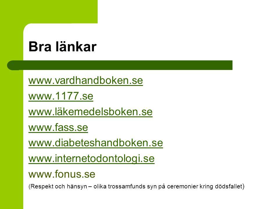 Bra länkar www.vardhandboken.se www.1177.se www.läkemedelsboken.se