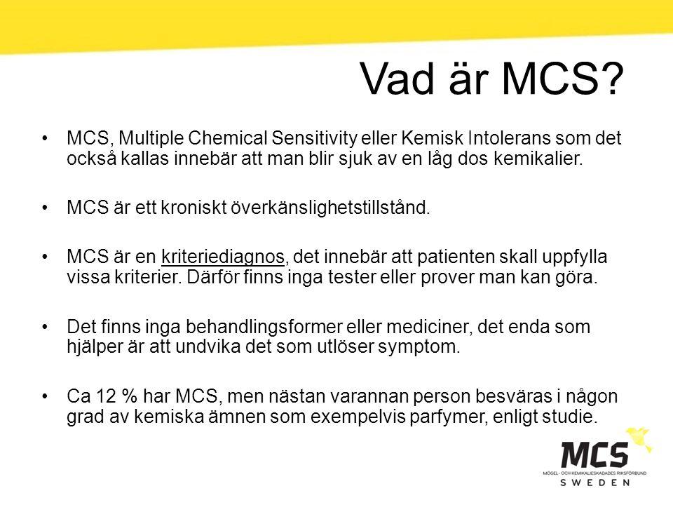 Vad är MCS MCS, Multiple Chemical Sensitivity eller Kemisk Intolerans som det också kallas innebär att man blir sjuk av en låg dos kemikalier.