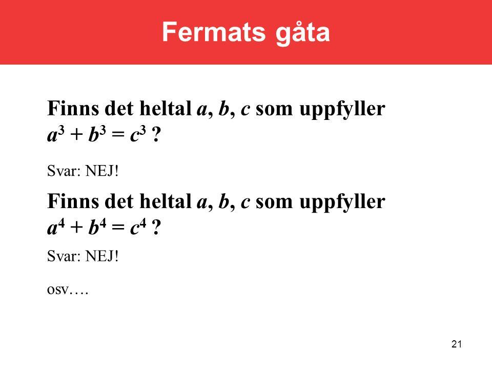 Fermats gåta Finns det heltal a, b, c som uppfyller a3 + b3 = c3