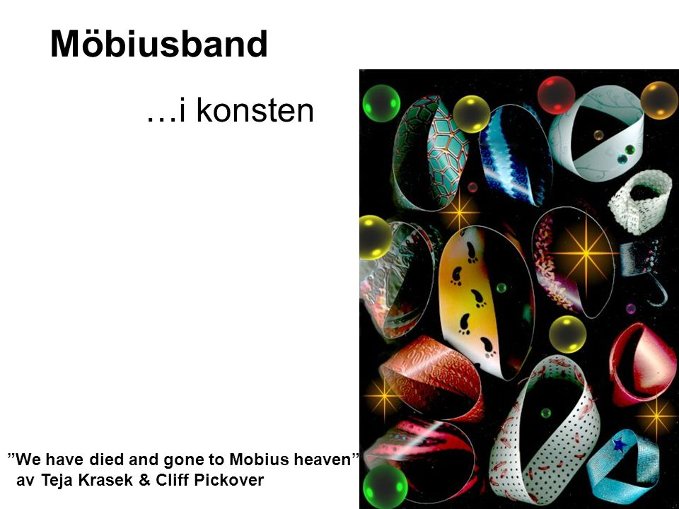 Möbiusband …i konsten We have died and gone to Mobius heaven