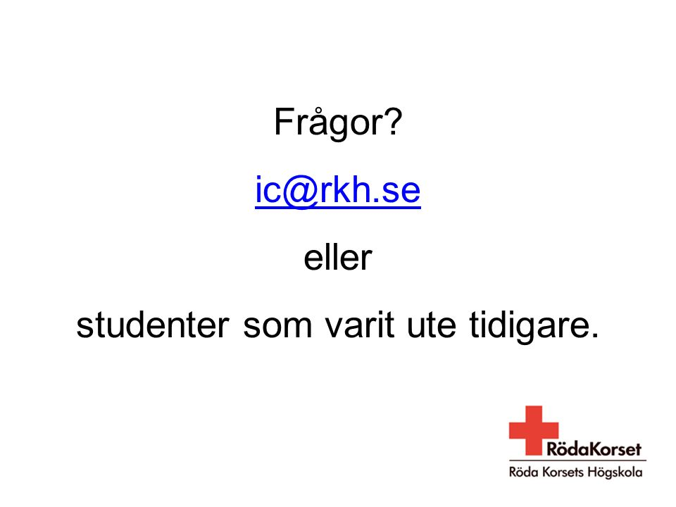 Frågor ic@rkh.se eller studenter som varit ute tidigare.