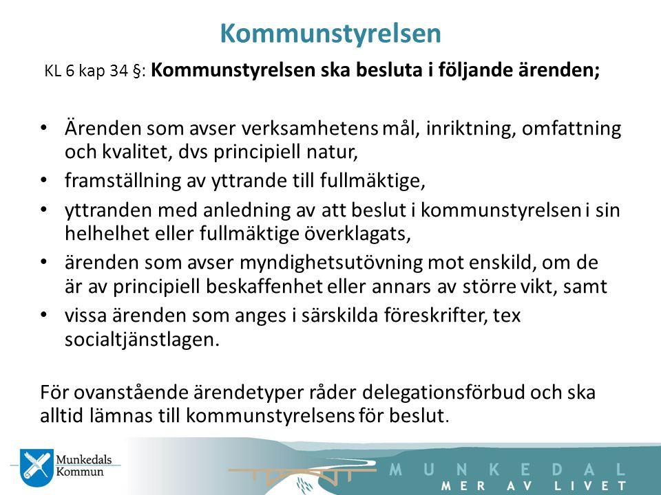 Kommunstyrelsen KL 6 kap 34 §: Kommunstyrelsen ska besluta i följande ärenden;