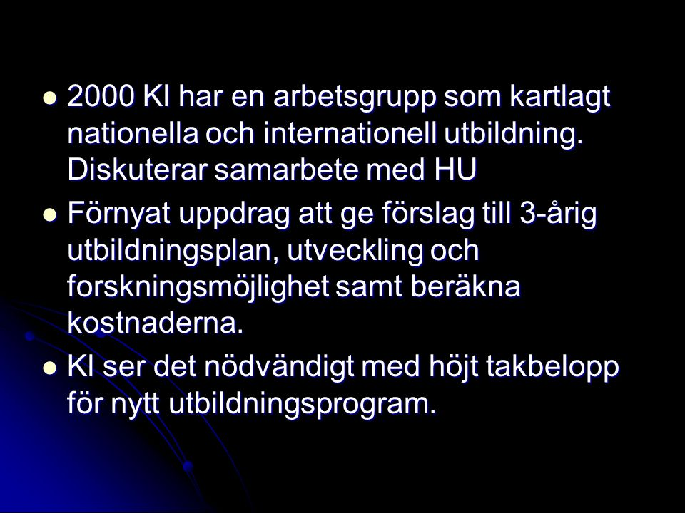 2000 Kl har en arbetsgrupp som kartlagt nationella och internationell utbildning. Diskuterar samarbete med HU