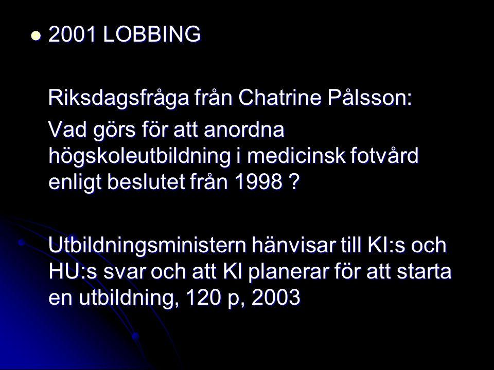 2001 LOBBING Riksdagsfråga från Chatrine Pålsson: Vad görs för att anordna högskoleutbildning i medicinsk fotvård enligt beslutet från 1998