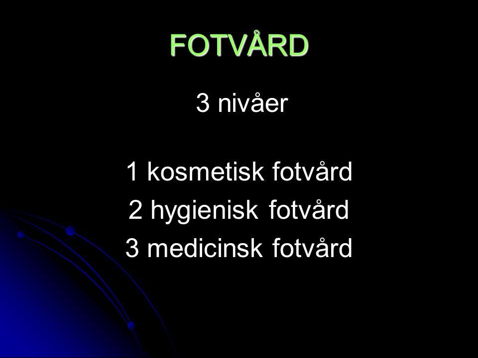 FOTVÅRD 1 kosmetisk fotvård 2 hygienisk fotvård 3 medicinsk fotvård