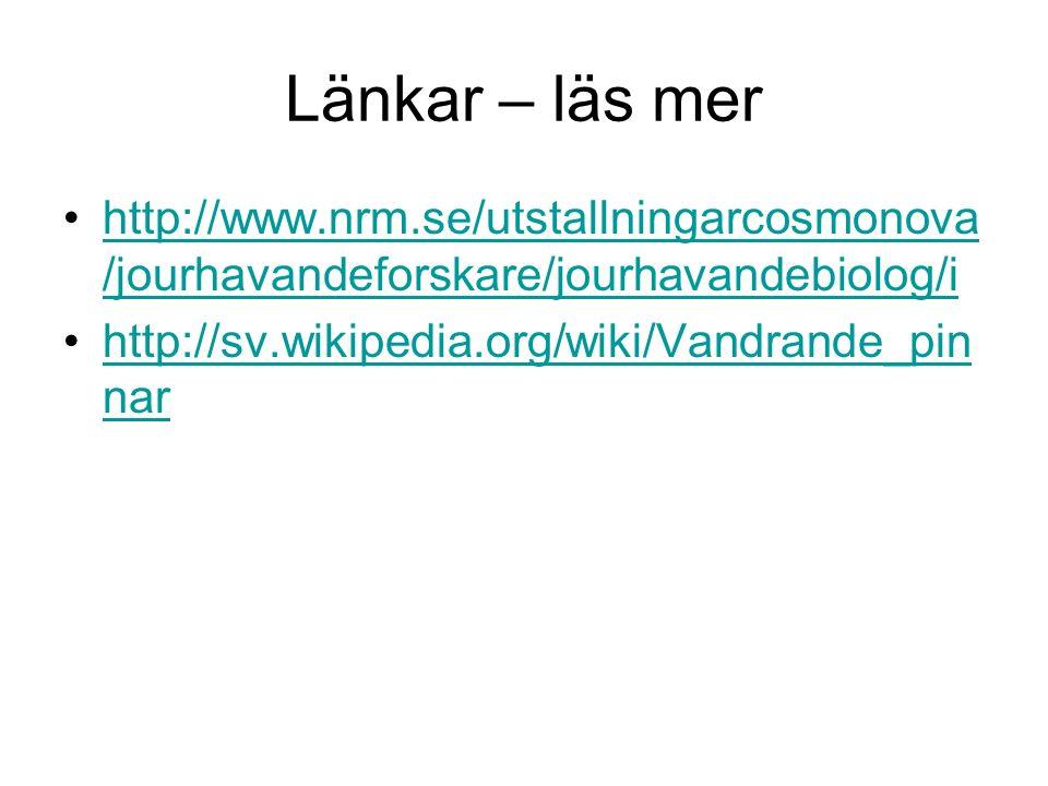 Länkar – läs mer http://www.nrm.se/utstallningarcosmonova/jourhavandeforskare/jourhavandebiolog/i.