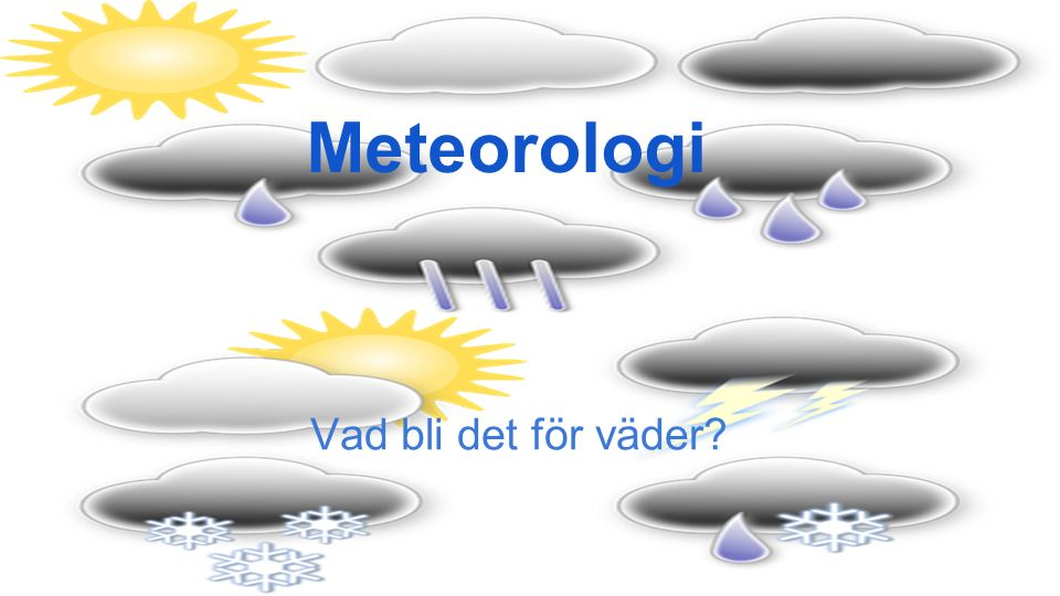 Meteorologi Vad bli det för väder