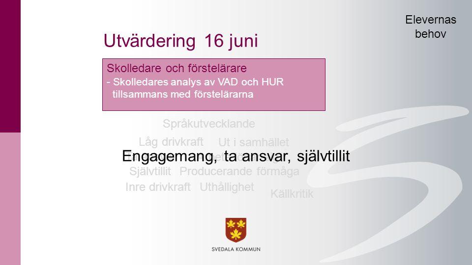 Utvärdering 16 juni Engagemang, ta ansvar, självtillit Elevernas behov