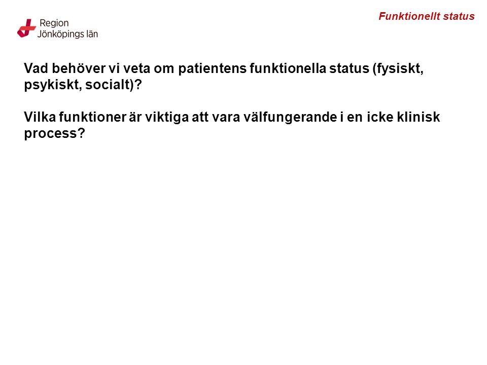 Funktionellt status Vad behöver vi veta om patientens funktionella status (fysiskt, psykiskt, socialt)