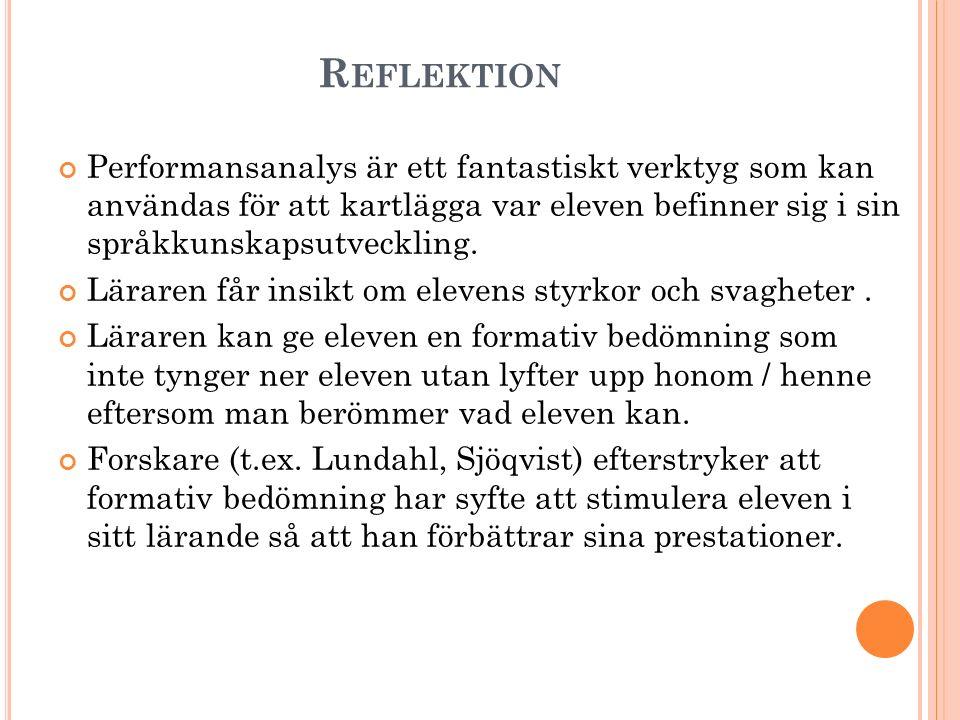 Reflektion Performansanalys är ett fantastiskt verktyg som kan användas för att kartlägga var eleven befinner sig i sin språkkunskapsutveckling.