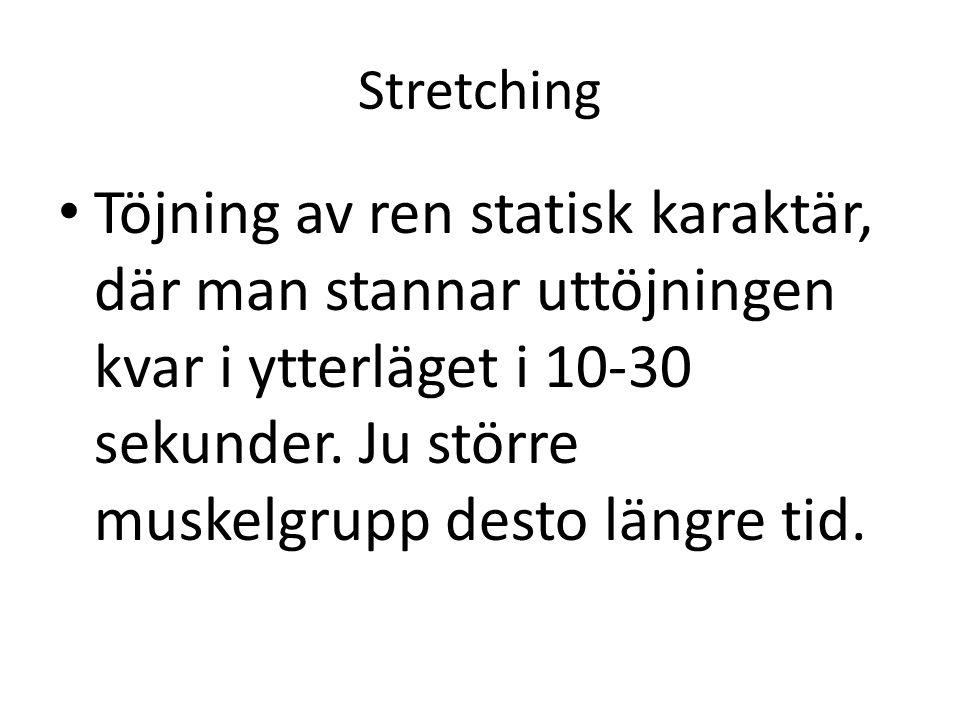 Stretching Töjning av ren statisk karaktär, där man stannar uttöjningen kvar i ytterläget i 10-30 sekunder.