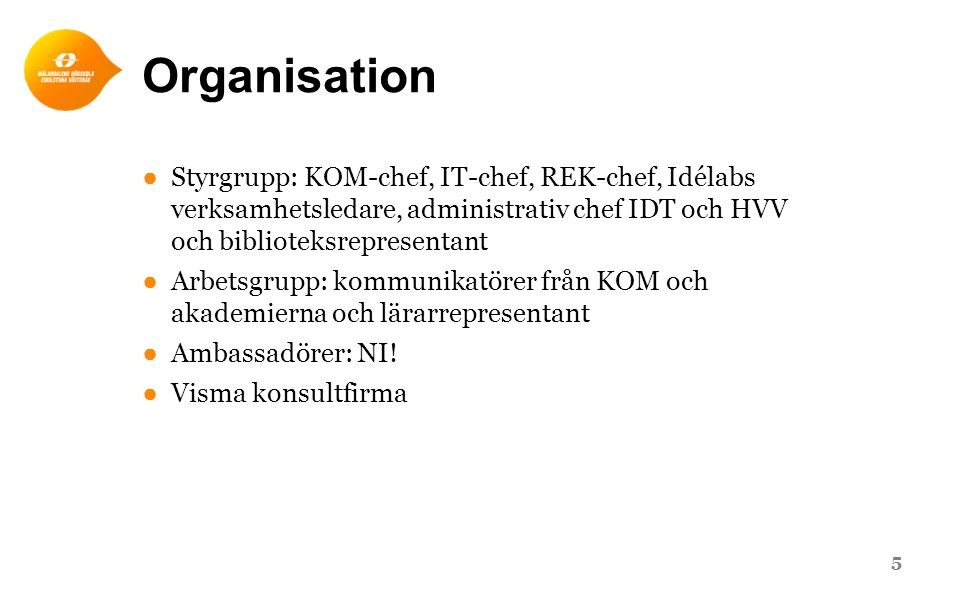 Organisation Styrgrupp: KOM-chef, IT-chef, REK-chef, Idélabs verksamhetsledare, administrativ chef IDT och HVV och biblioteksrepresentant.