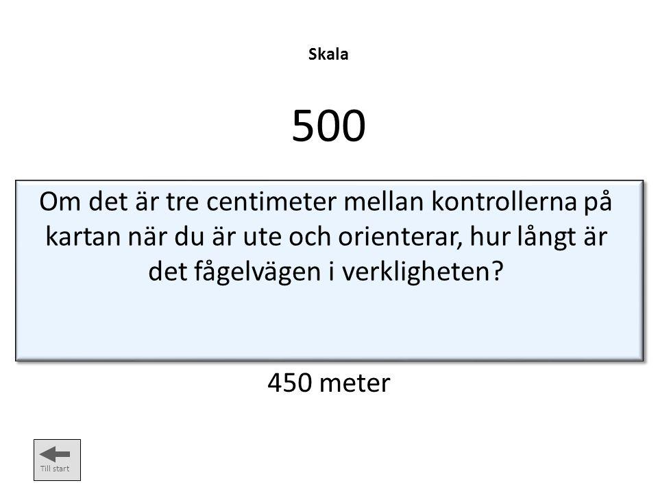 Skala 500. Om det är tre centimeter mellan kontrollerna på kartan när du är ute och orienterar, hur långt är det fågelvägen i verkligheten