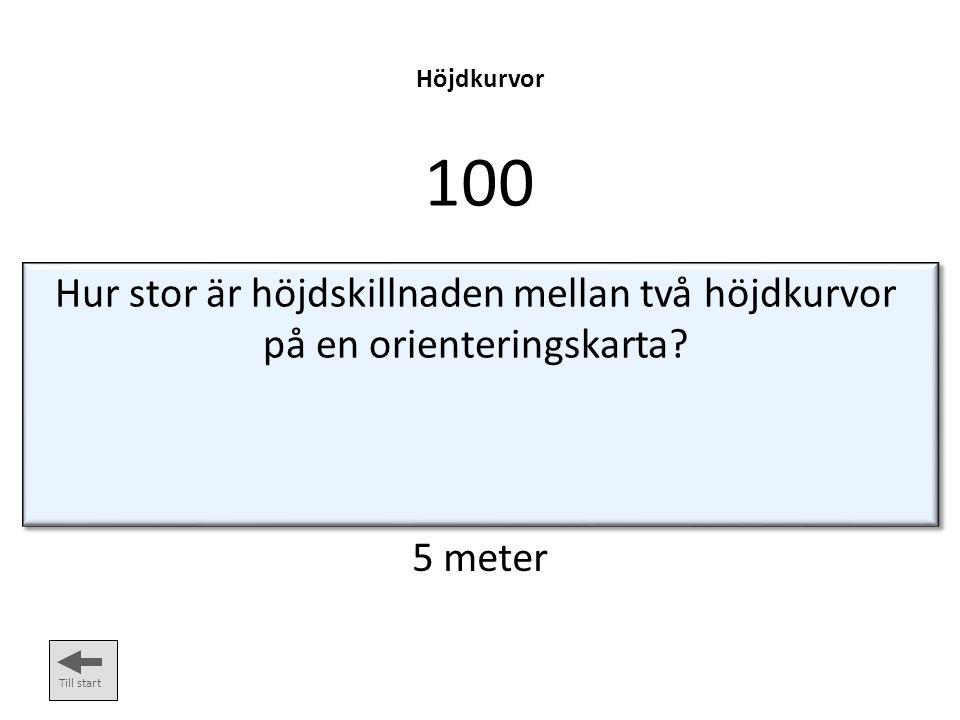 Höjdkurvor 100. Hur stor är höjdskillnaden mellan två höjdkurvor på en orienteringskarta 5 meter.