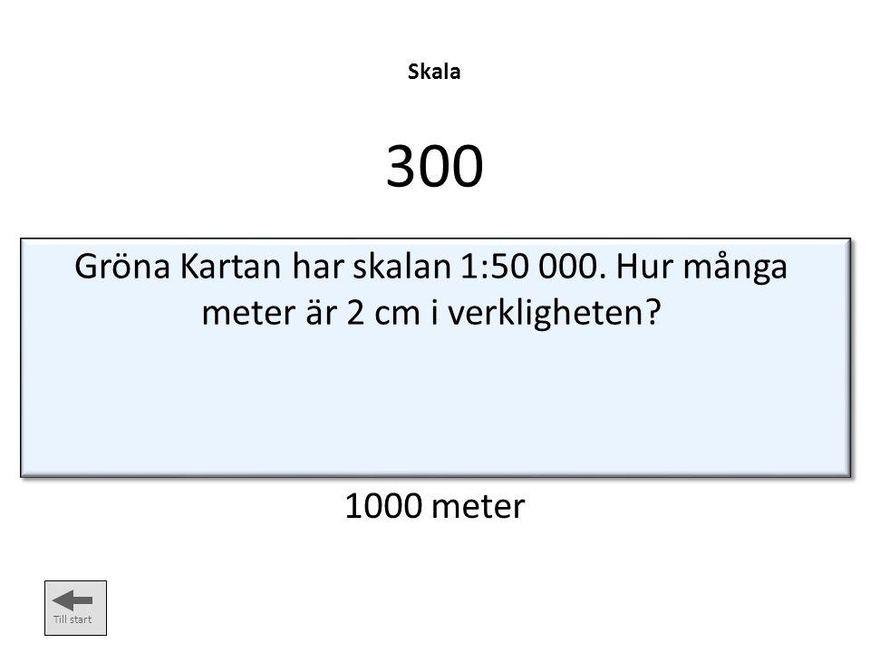 Skala 300. Gröna Kartan har skalan 1:50 000. Hur många meter är 2 cm i verkligheten.