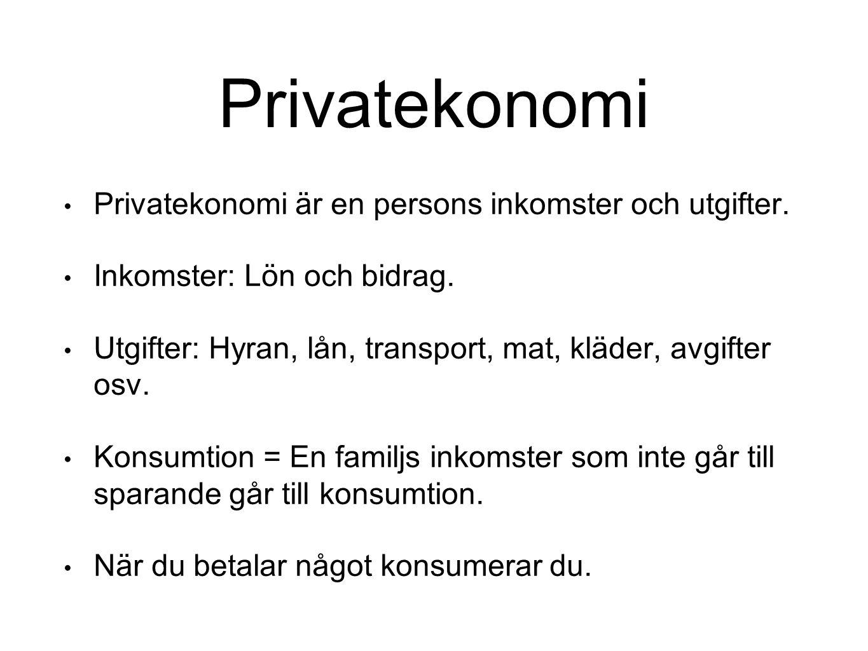 Privatekonomi Privatekonomi är en persons inkomster och utgifter.