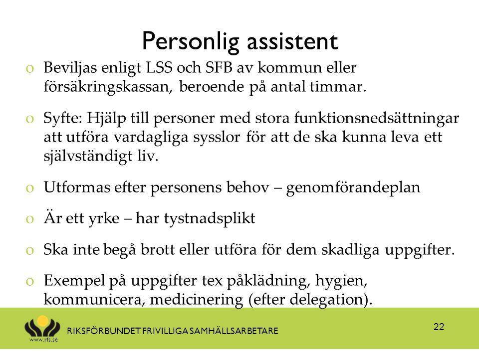 Personlig assistent Beviljas enligt LSS och SFB av kommun eller försäkringskassan, beroende på antal timmar.