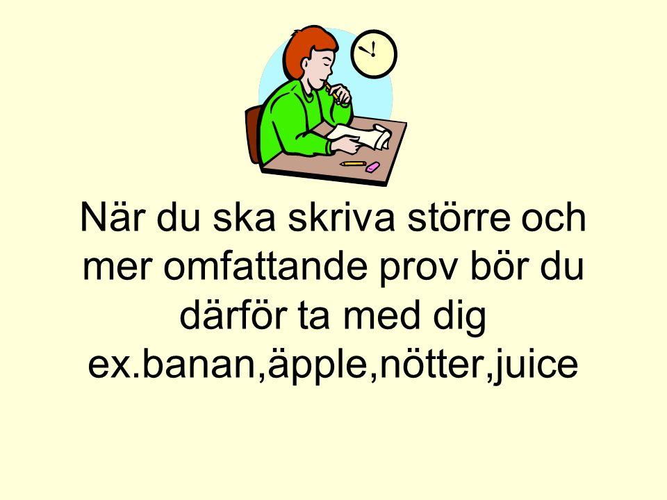 När du ska skriva större och mer omfattande prov bör du därför ta med dig ex.banan,äpple,nötter,juice