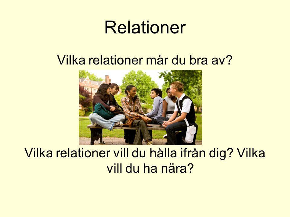 Relationer Vilka relationer mår du bra av