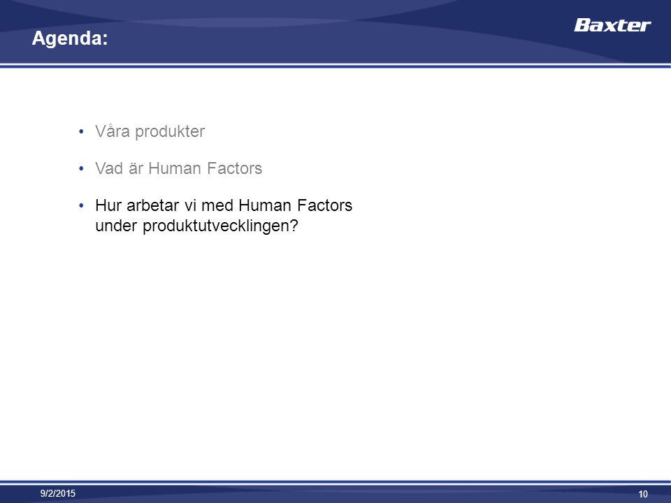 Agenda: Våra produkter Vad är Human Factors