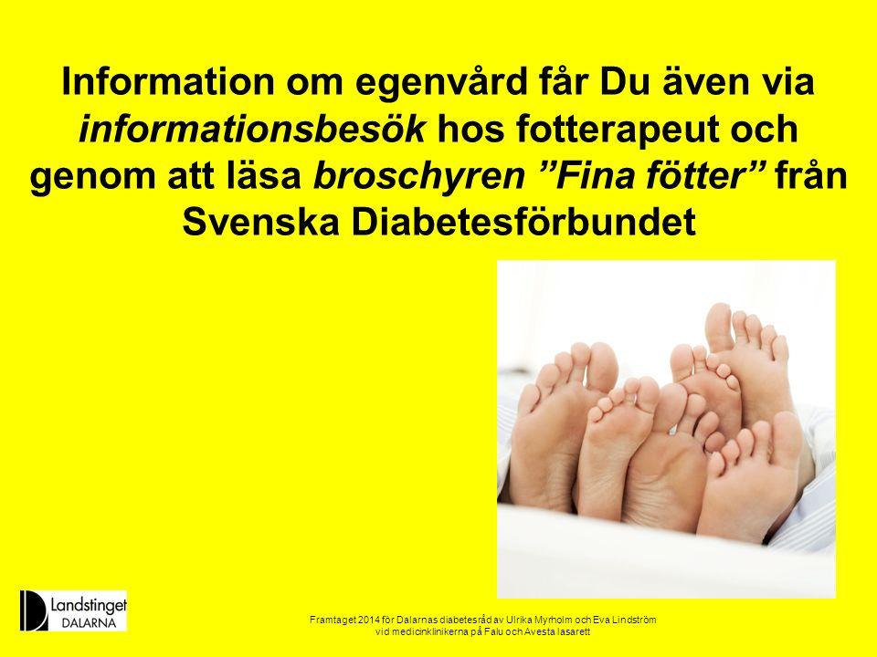 Information om egenvård får Du även via informationsbesök hos fotterapeut och genom att läsa broschyren Fina fötter från Svenska Diabetesförbundet