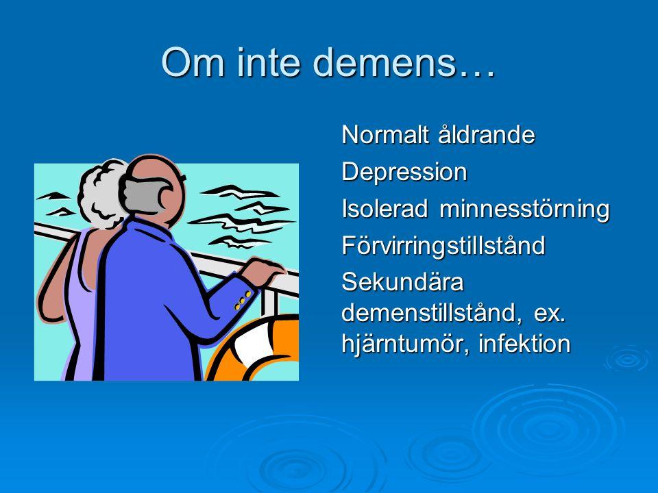 Om inte demens… Normalt åldrande Depression Isolerad minnesstörning Förvirringstillstånd Sekundära demenstillstånd, ex.