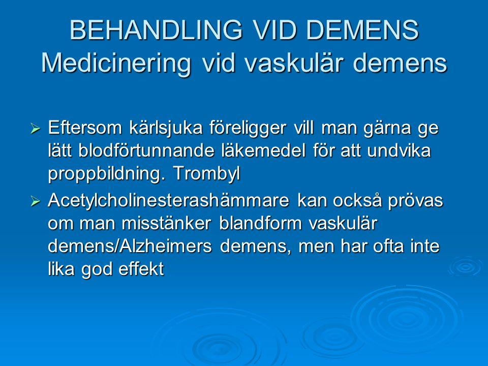 BEHANDLING VID DEMENS Medicinering vid vaskulär demens