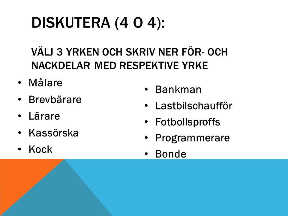 Diskutera (4 o 4): Välj 3 yrken och skriv Ner för- och nackdelar med respektive yrke