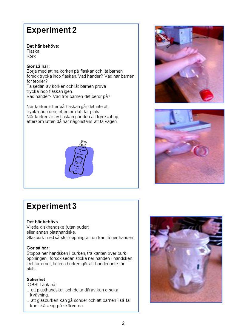 Experiment 2 Experiment 3 Det här behövs: Flaska Kork Gör så här: