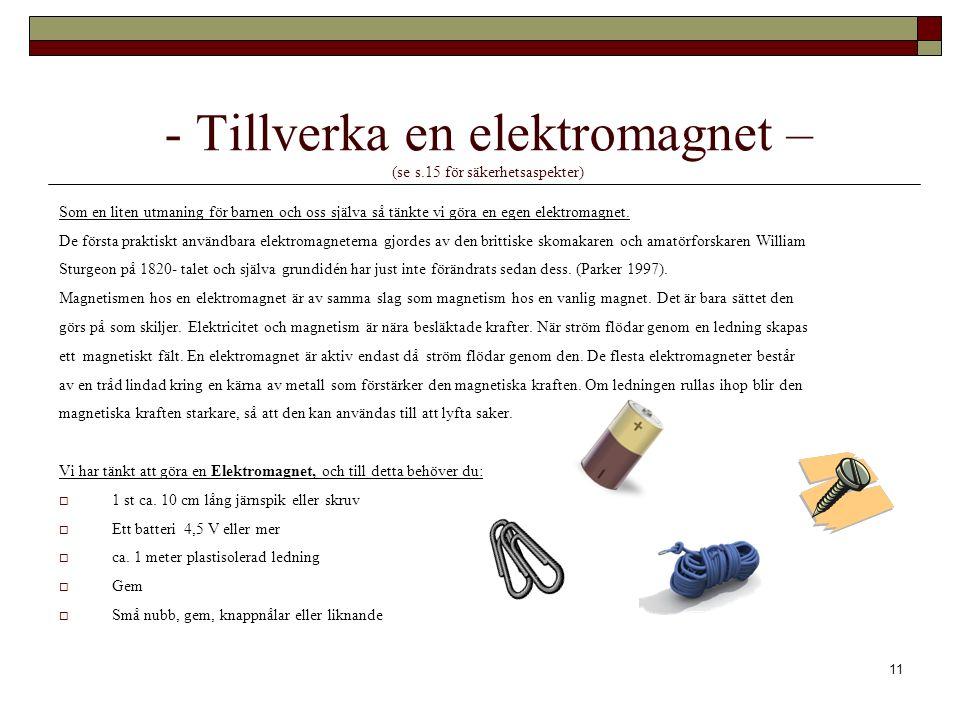 - Tillverka en elektromagnet – (se s.15 för säkerhetsaspekter)