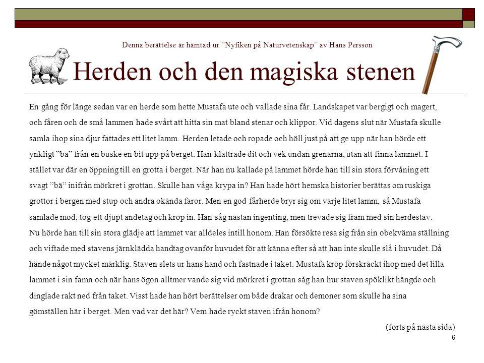 Denna berättelse är hämtad ur Nyfiken på Naturvetenskap av Hans Persson Herden och den magiska stenen