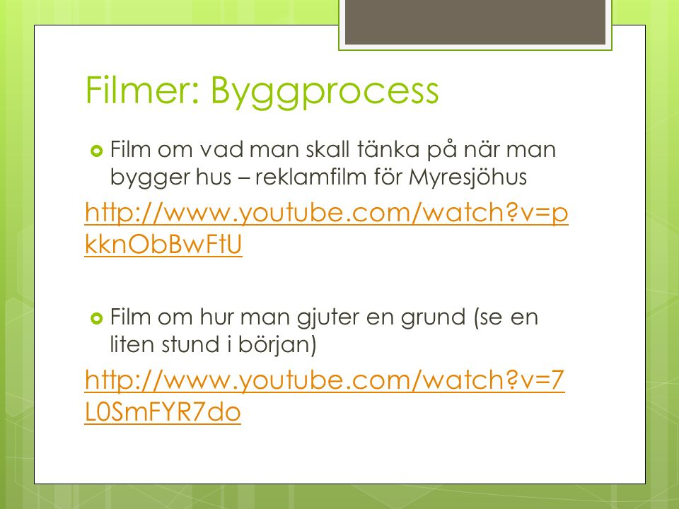 Filmer: Byggprocess http://www.youtube.com/watch v=pkknObBwFtU