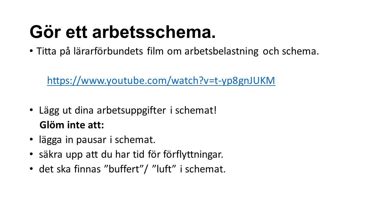 Gör ett arbetsschema. Titta på lärarförbundets film om arbetsbelastning och schema. https://www.youtube.com/watch v=t-yp8gnJUKM.