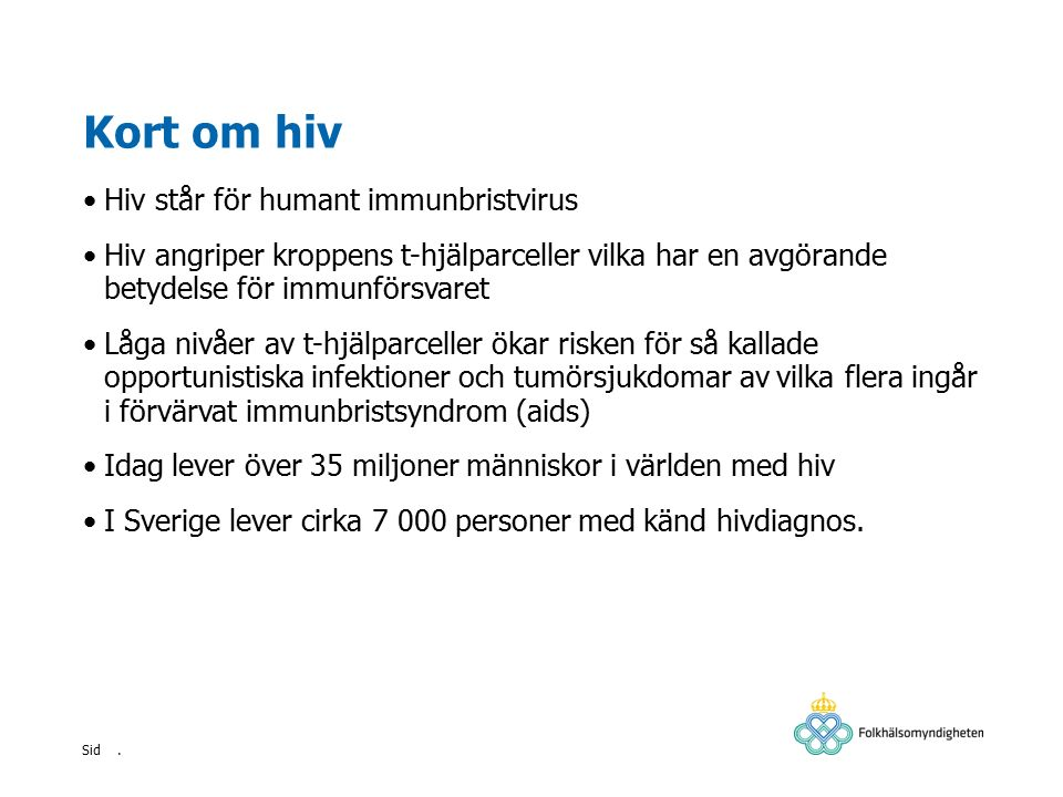 Kort om hiv Hiv står för humant immunbristvirus
