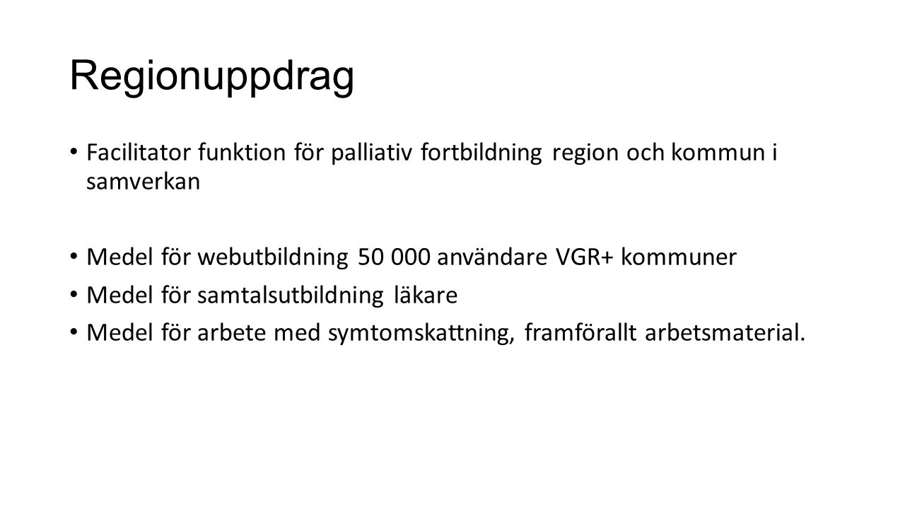 Regionuppdrag Facilitator funktion för palliativ fortbildning region och kommun i samverkan. Medel för webutbildning 50 000 användare VGR+ kommuner.