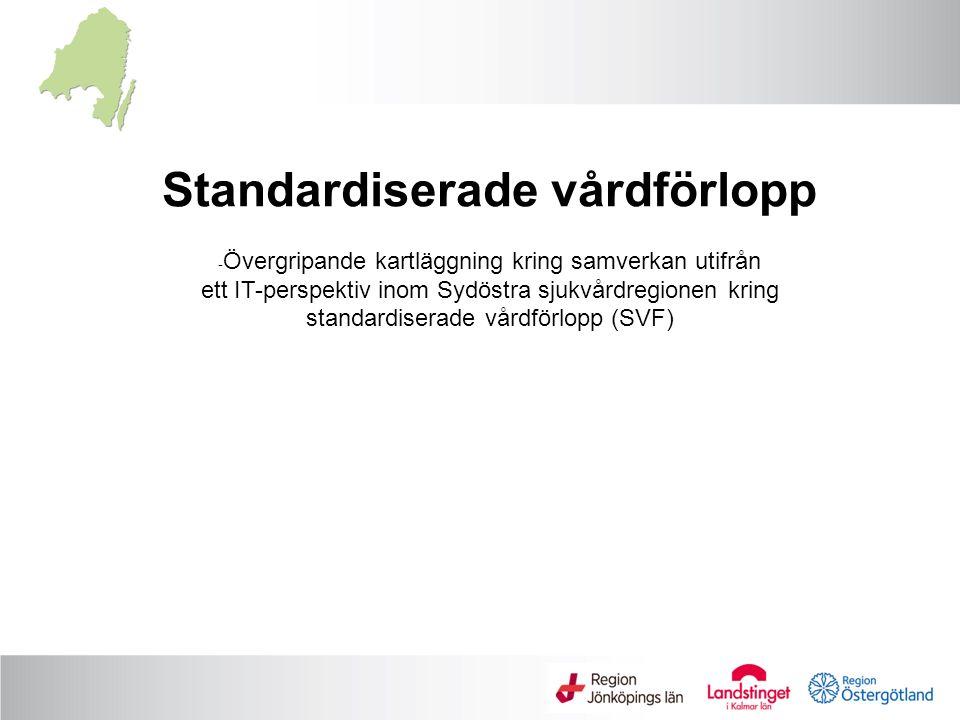 Standardiserade vårdförlopp -Övergripande kartläggning kring samverkan utifrån ett IT-perspektiv inom Sydöstra sjukvårdregionen kring standardiserade vårdförlopp (SVF)