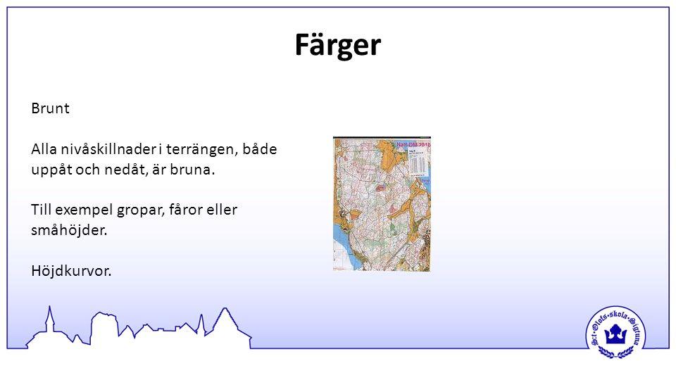 Färger Brunt. Alla nivåskillnader i terrängen, både uppåt och nedåt, är bruna. Till exempel gropar, fåror eller småhöjder.