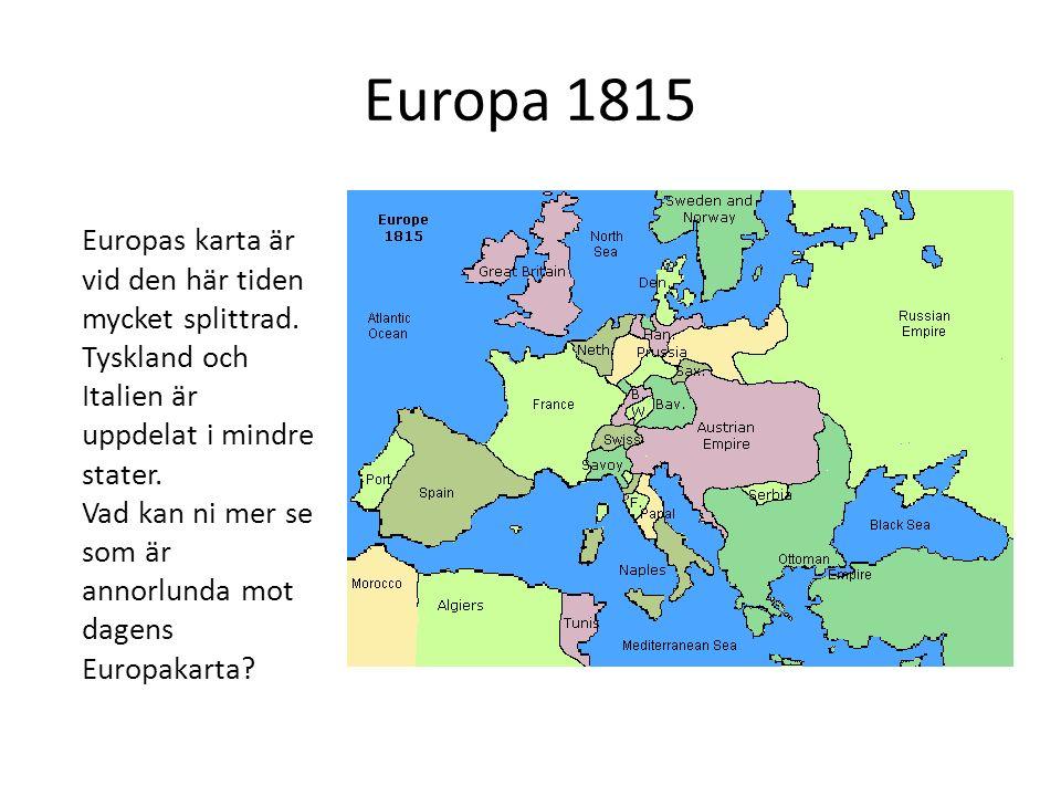 Europa 1815 Europas karta är vid den här tiden mycket splittrad. Tyskland och Italien är uppdelat i mindre stater.