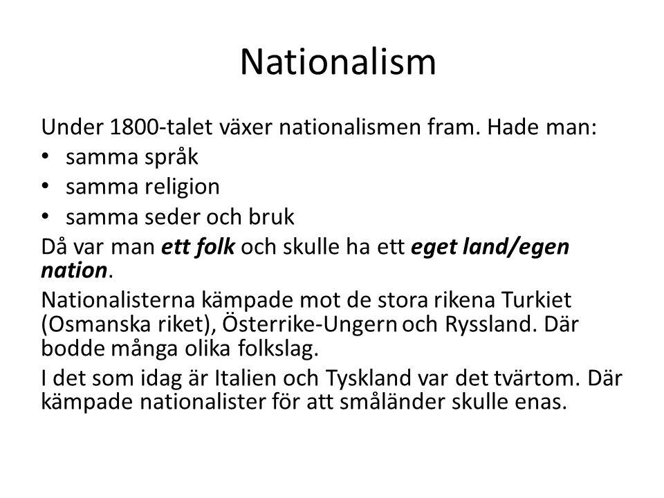 Nationalism Under 1800-talet växer nationalismen fram. Hade man: