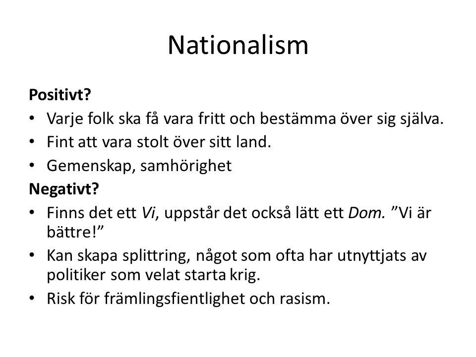 Nationalism Positivt Varje folk ska få vara fritt och bestämma över sig själva. Fint att vara stolt över sitt land.