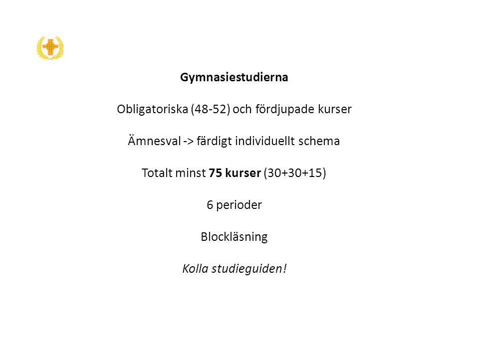 Gymnasiestudierna Obligatoriska (48-52) och fördjupade kurser Ämnesval -> färdigt individuellt schema Totalt minst 75 kurser (30+30+15) 6 perioder Blockläsning Kolla studieguiden!