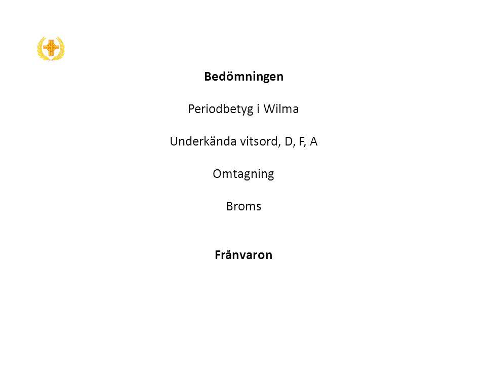 Bedömningen Periodbetyg i Wilma Underkända vitsord, D, F, A Omtagning Broms Frånvaron